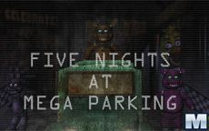 Five Nights at Mega Parking